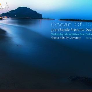 Juan Sando - Ocean of Joy 018 [july 10, 2013] on pure.fm
