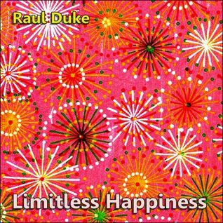 Raul Duke - Limitless Happiness