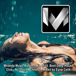 Miranda Music Autumn Mix 2016 ♦ Best Deep House Nu Disco Chillout Music ♦ Mix By Eyup Celik.