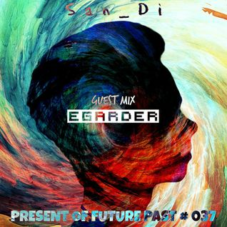 San_Di # Present of Future Past # 037 [Guest-Mix: Egarder]