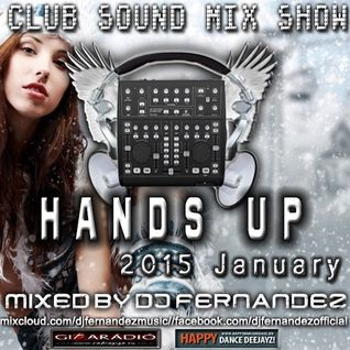 CLUB SOUND MIX SHOW – HANDS UP! SET (2015.JANUARY) MIXED BY Dj FerNaNdeZ