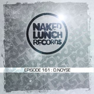 Naked Lunch PODCAST #161 - D.NOYSE