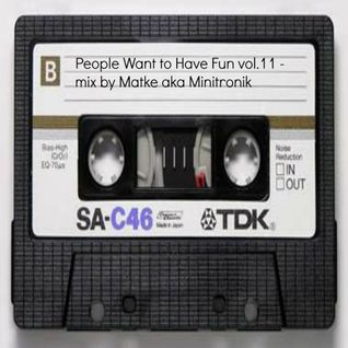 People Want to Have Fun vol.11 - mix by Matke aka Minitronik