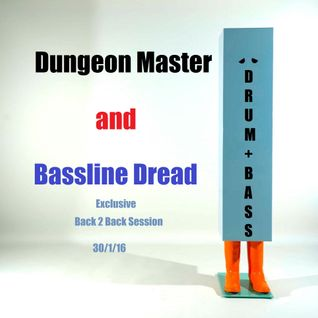 Dungeon Master + Bassline Dread_Exclusive B2B Session 30.1.16