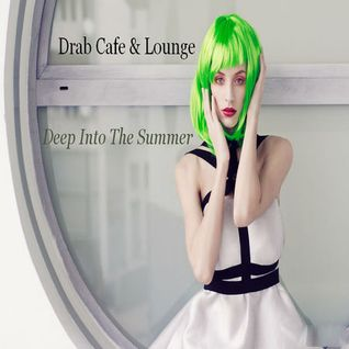 Drab Cafe & Lounge ~ Deep Into The Summer