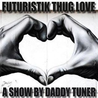 Futuristik Thug Love Part XIV / THE THUGGISH RUGGISH SHOW