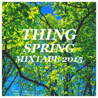Thing - Spring Mixtape 2015