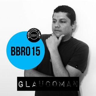 BBR015 - Glaucoman /Bamboocha Radio Podcast