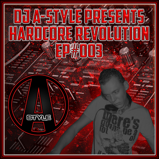 Dj A-Style Presents: Hardcore Revolution EP#003 Uptempo Special