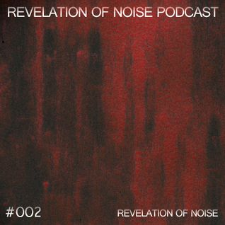 Revelation Of Noise Podcast #002 - Revelation Of Noise