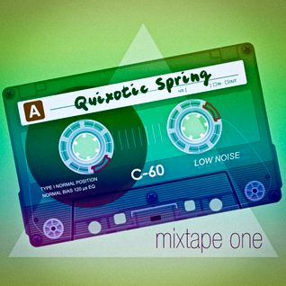 Quixotic - Spring Mixtape Side A