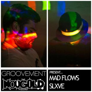 MAD FLOWS x SLXVE // NOUGOLD x GROOVEMENT  11JUN12