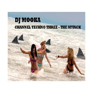 Dj Mooka - Channel Techno Three - The Attack