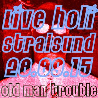 Old Man Trouble - Live Holi Strasund 20.09.2014