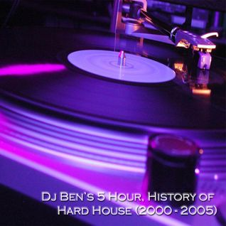 History of Hard House 5 Hour Mix (2000 - 2005) - Mixed by DJ Ben
