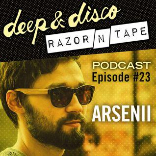 The Deep&Disco / Razor-N-Tape Podcast Episode #23: Arsenii