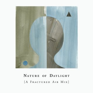 Nature of Daylight [A Fractured Air Mix]
