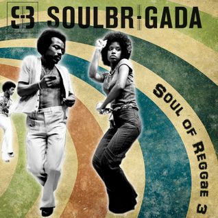 SoulBrigada pres. The Soul Of Reggae Vol. 3