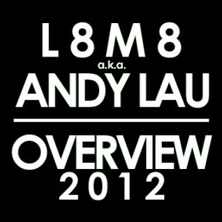 L8M8 a.k.a. ANDY LAU: OVERVIEW 2012
