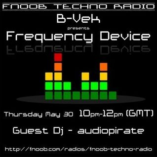 Frequency Device Ft Special Guest audiopirate in the mix [30-05-13]