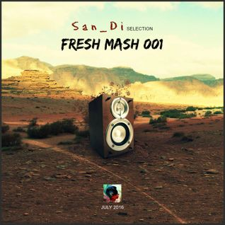 San_Di Selection # Fresh Mash 001 (July 2016)