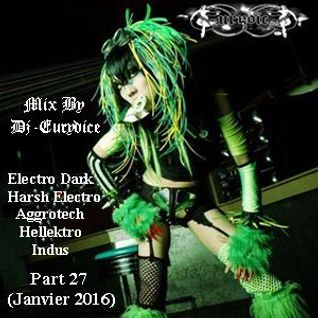Mix New Electro Dark, Harsh, Hellektro, Indus, Aggrotech Part 27 By Dj-Eurydice (Janvier 2016)