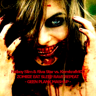 Fatboy Slim & Riva Star vs Kernkraft400 - Zombie Eat Sleep Rave Repeat ( GEEN PLANK MASHUP )