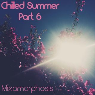 Chilled Summer - Part 6 - Mixamorphosis