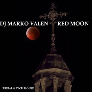 DJ MARKO VALEN - TRIBAL & TECH HOUSE - RED MOON - BACK TO BACK RADIO