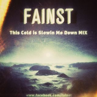 FAINST - This Cold is Slowin Me Down MIX - April 2013
