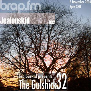 jealouskid presents...The Gulshick 32