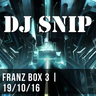 Snip - Franz Box 3 (19-10-2016) W/. Riva Starr - Hatiras - Egbert - Morgan Geist - ....