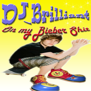 DJ_Brilliant - On My Bieber Shit Mix 3