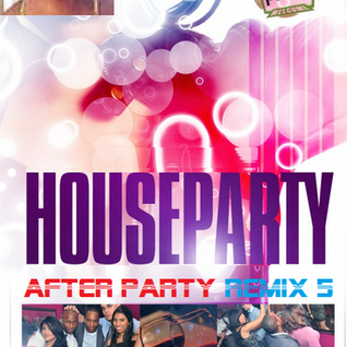 HOUSE PARTY AFTER PARTY REMIX 5