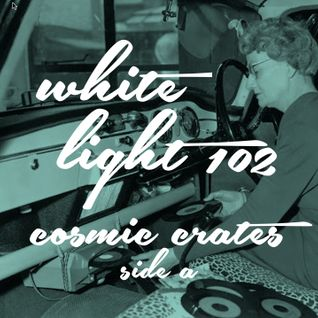 White Light 102 - Cosmic Crates (Side A)