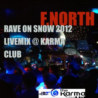 F.North - Liveset recorded on Rave on Snow 2012 @ Karma Club