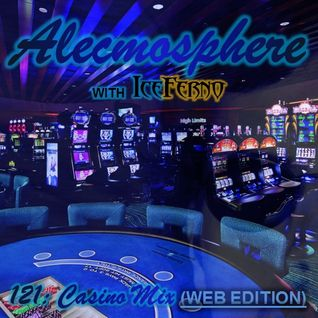 Alecmosphere 121: Casino Mix with Iceferno (Web Edition)