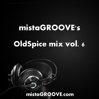 mistaGROOVE's OldSpice mix vol. 6
