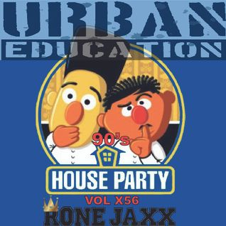 90sHouseParty VoL X 56 Presented by Rone Jaxx & Urban Education