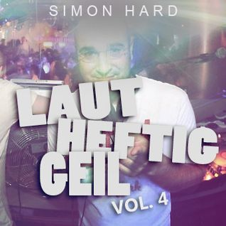 DJ Simon Hard - Laut, Heftig, Geil! Vol.4