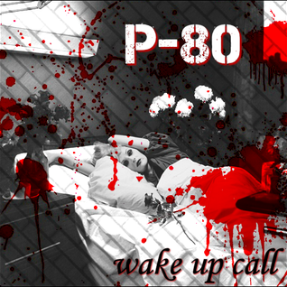 P-80 - Wake Up Call (2010 Mix)