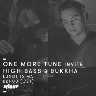 One More Tune #43 - High Bass & Bukkha Guest Mix - RINSE FR - (16.05.16)