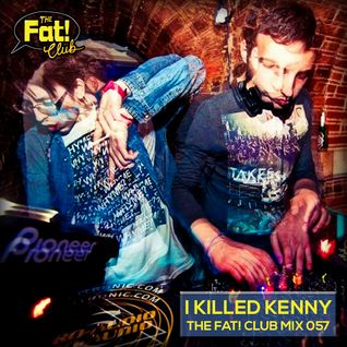I Killed Kenny - The Fat! Club Mix 057