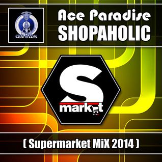 Ace Paradise - Shopaholic (Supermarket MiX 2014)
