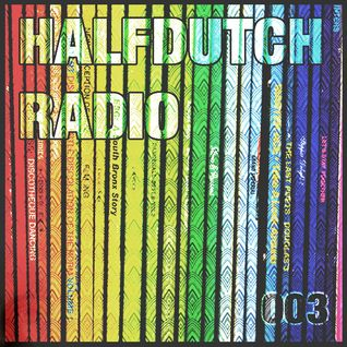 Halfdutch Radio 003