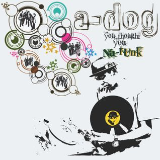 DJ A-Dog 'U thought U Nu-Funk' side A