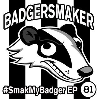 #SmakMyBadger EP081