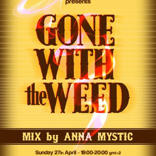 GONE WITH THE WEED mix by ANNA MYSTIC for FLEXIBLE SOUNDS WEB SHOW on WWW.CANNIBALRADIO.COM