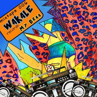Wakale Mixtape 006 - My Braa