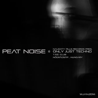 Peat Noise @ Only Just Techno , T.SZ. Club , Nógrádsáp (Hungary) (14.FEB.2014)